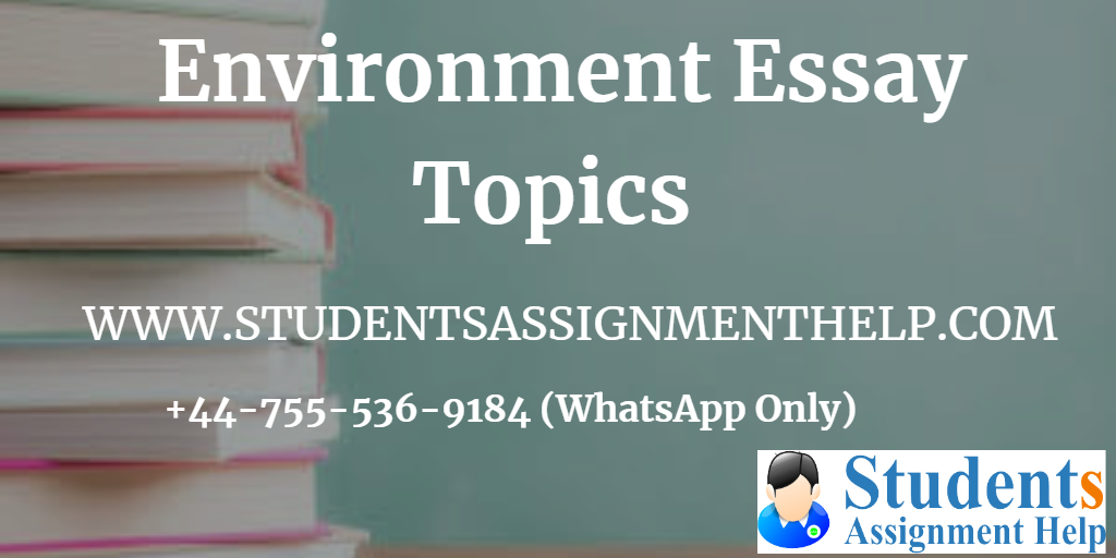 latest environment essay topics for high school students   students assignment help gives its essential help to the students in writing  their essays on environment through its assignment help experts