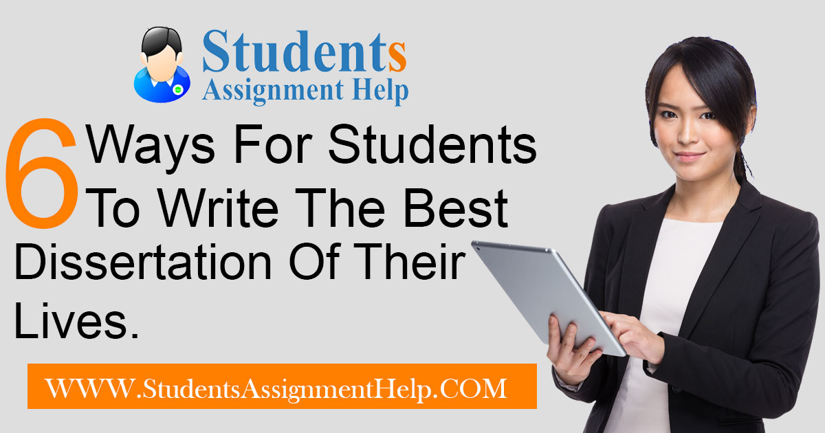 6 Ways For Students To Write The Best Dissertation Of Their Lives