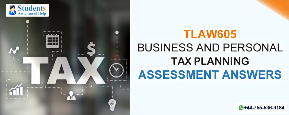 TLAW605 BUSINESS AND PERSONAL TAX PLANNING ASSESSMENT ANSWERS