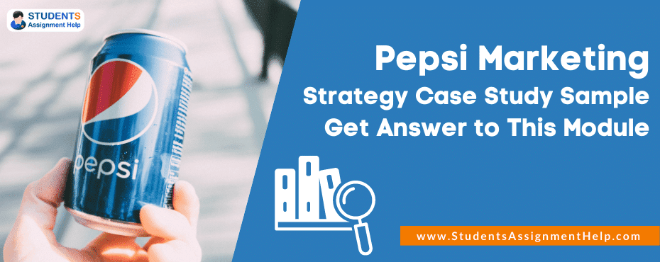 Pepsi Marketing Strategy Case Study Sample Get Answer to This Module